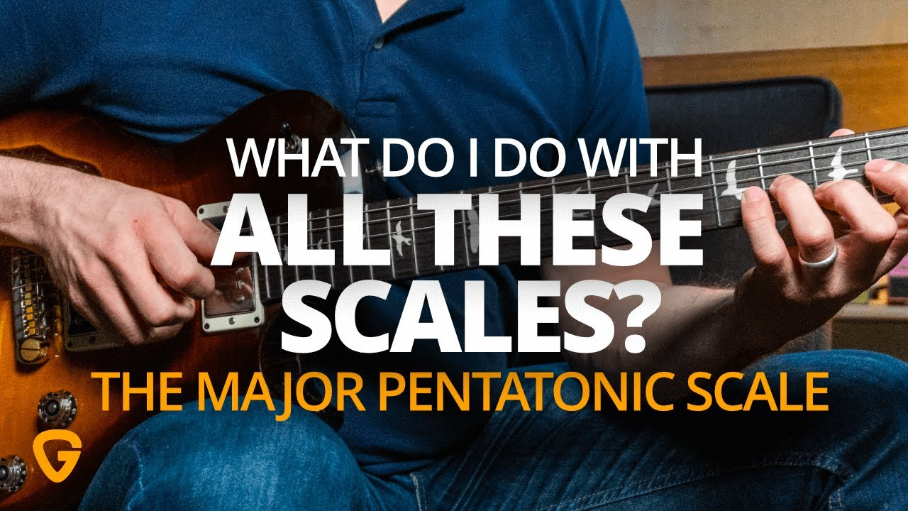 What Do I Do With All These Scales – The Major Pentatonic Scale