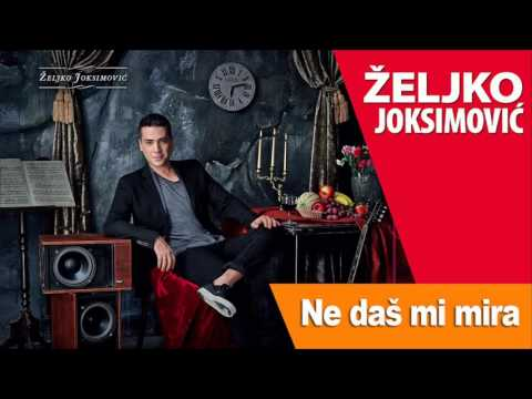Ne daš mi mira – Željko Joksimović (tekst pesme)