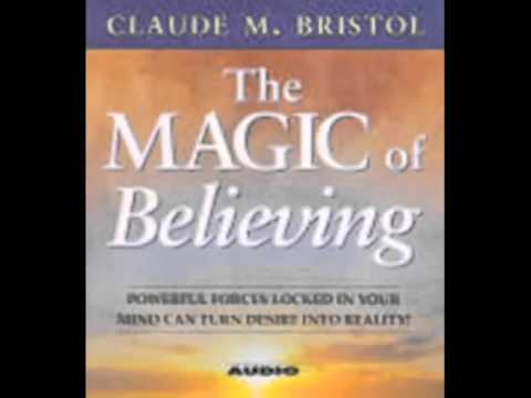 """""""The Magic of Believing"""" By Claude Bristol"""