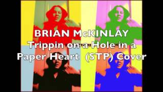 """Singer/Songwriter Brian McKinlay performing the classic STP song """"Tripping on a Hole in a Paper Heart"""" for the STP Singer Search Enjoy...Listen to Brian McKinlay music @Brian McKinlay music now on """"Fandalism""""   http://fandalism.com/bman4uBrian McKinlay music on Reverbnationhttp://www.reverbnation.com/brianmckinlayBrian McKinlay Music on FaceBookhttps://www.facebook.com/Brian-McKinlay-Music-263598839278/BRIAN McKINLAY (Official) youtube videos @https://www.youtube.com/playlist?list=PLcUgclxh9eH8FdAPZsF_YRmJgNnaq8TA3Brian McKinlay (official) Soundcloudhttps://soundcloud.com/brian-mckinlay-official"""