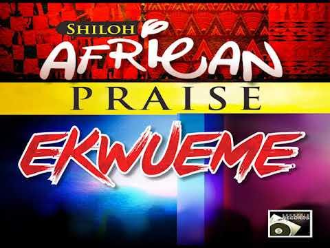 EKWUEME shiloh african prAISe