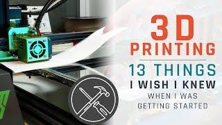 Video 3D Printing: 13 Things I Wish I Knew When I Got Started MP3, 3GP, MP4, WEBM, AVI, FLV September 2019