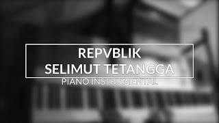 Video Repvblik - Selimut Tetangga (Piano Instrumental Cover) MP3, 3GP, MP4, WEBM, AVI, FLV Mei 2019
