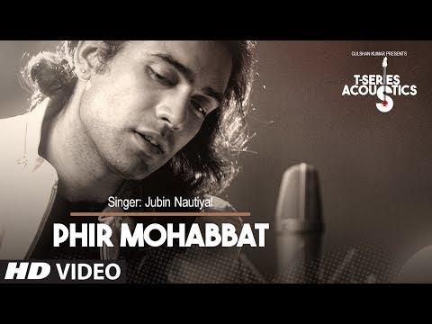 Video Phir Mohabbat Song (Video) | T-Series Acoustics | Jubin Nautiyal | Mithoon download in MP3, 3GP, MP4, WEBM, AVI, FLV January 2017