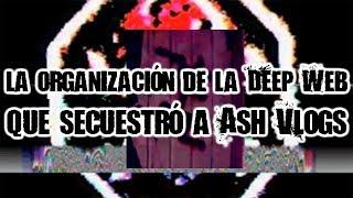 La organización de la Deep Web que secuestró a Ash Vlogs