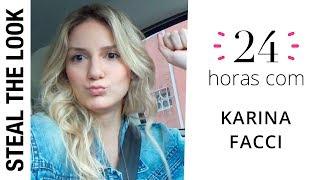 24 Horas com: Karina Facci | Vlog Steal The Look