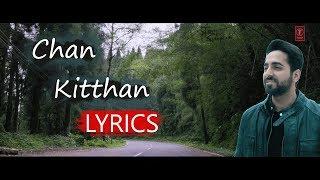 Chan Kitthan Lyrics     Ayushmann Khurrana  & Pranitha Subhash  Rochak Kohli   T Series