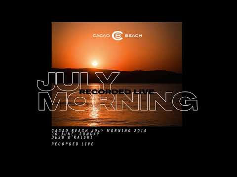 Deso & Kaiski - Cacao beach July Morning 2019