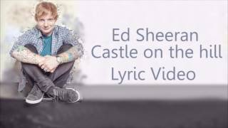 Ed Sheeran - Castle On The Hill Lyrics