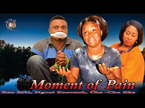 Moment of Pain    -2015 Latest Nigerian Nollywood Movie