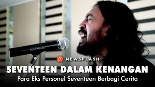 Video Seventeen dalam Kenangan Para Eks Personel Seventeen | Newsflash MP3, 3GP, MP4, WEBM, AVI, FLV Januari 2019