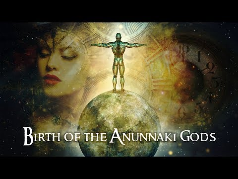 The Birth of the Anunnaki Gods