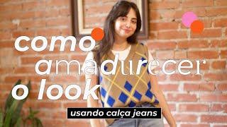 Como Amadurecer o Look: Calças Jeans   STEAL THE LOOK