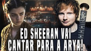 No vídeo de hoje eu irei comentar sobre a entrevista recente em que Ed Sheeran revela que vai cantar para a Arya Stark em Game of Thrones, mas o que ele ...