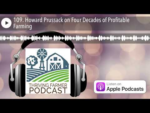 109. Howard Prussack on Four Decades of Profitable Farming