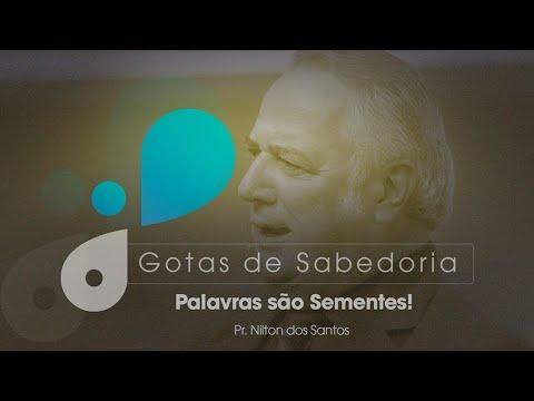 GOTAS DE SABEDORIA - Palavras são Sementes! - Pr.