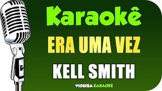 image of 🎤 Karaokê - Kell Smith - Era Uma Vez (Violão Acústico)