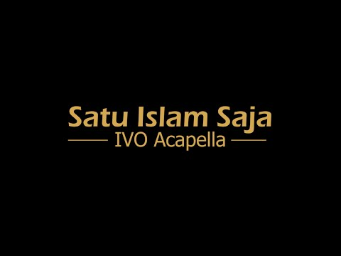 [Official Video] Satu Islam Saja - IVO Acapella