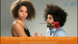 Só com boa intenção não se constroem bons relacionamentos!