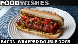 Bacon-Wrapped Double Dog - Food Wishes by Food Wishes