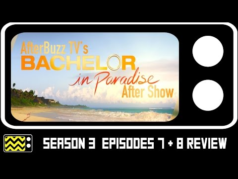 Bachelor In Paradise Season 3 Episodes 7 & 8 Review w/ Alex YQ & Christian Bishop | AfterBuzz TV