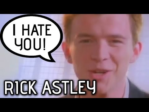Never Gonna Give You Up But Rick Astley's An ASSHOLE