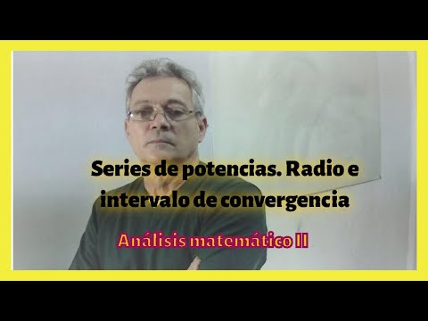 Series de potencias. Cálculo del radio e intervalo de convergencia