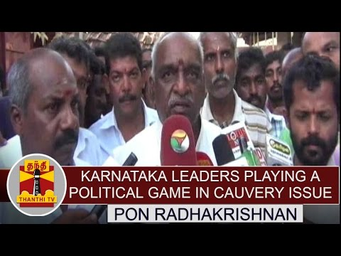 Karnataka-leaders-playing-a-political-game-in-Cauvery-issue--Pon-Radhakrishnan-accuses