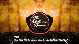 Train - Hey Sole Sister (Ryan Hunter KickNBass Bootleg)