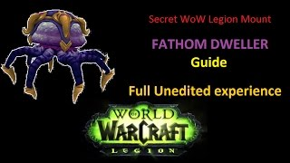 Tired of quick 4 minute guides? A complete and full experience unlocking the secret Fathom Dweller mount in WoW Legion unedited with all the misfortune, luck and unluck.