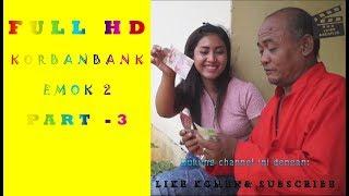 FULL HD KORBAN BANK EMOK2  /PART 3