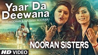 Video NOORAN SISTERS : Yaar Da Deewana Video Song | Jyoti & Sultana Nooran | Gurmeet Singh | New Song 2016 download in MP3, 3GP, MP4, WEBM, AVI, FLV January 2017