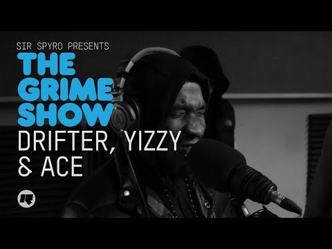 GRIME SHOW | DRIFTER, YIZZY & ACE @SIRSPYRO @sirdrifter @official_yizzy @AceTheProducer