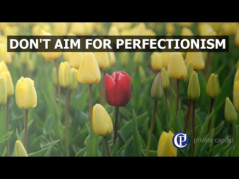 Don't aim for perfectionism