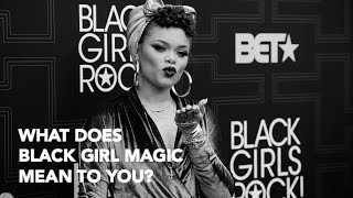 Black Girls Rock! 2016: What does Black Girl Magic mean to you?