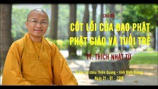 Cốt Lõi Của Đạo Phật- Phật Giáo Và Tuổi Trẻ - TT. Thích Nhật Từ