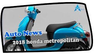 7. NEWS UPDATE !!!2018 honda metropolitan new model unveiled Price & Spec