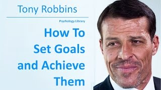 Tony Robbins - How To Set Goals and Achieve Them - Psychology audiobook
