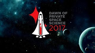 The Dawn of Private Space Science Symposium 2017