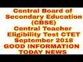 Central Board of Secondary Education (CBSE)  Central Teacher Eligibility Test CTET September 2018