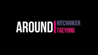 [STATION] Hitchhiker X 태용 (TAEYONG)_AROUND_ Lyrics from: http://www.kpopscene.com/hitchhiker-taeyong-around/ Song not mine. All credits go to SM Entertainmen...