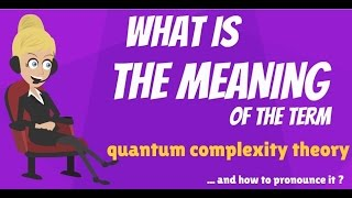 What is QUANTUM COMPLEXITY THEORY? What does QUANTUM COMPLEXITY THEORY mean?