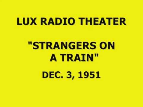 "LUX RADIO THEATER -- ""STRANGERS ON A TRAIN"" (12-3-51)"
