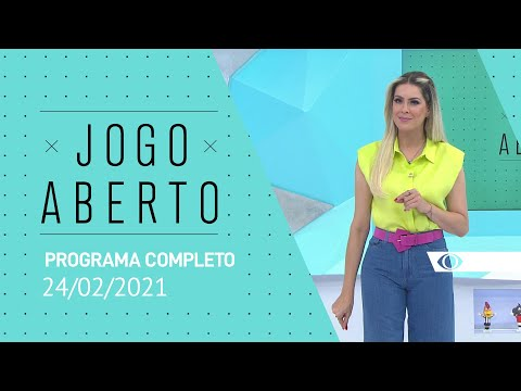 JOGO ABERTO - 24/02/2021 - PROGRAMA COMPLETO
