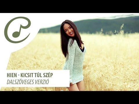 Hien - Kicsit túl szép (dalszöveggel - lyrics video)