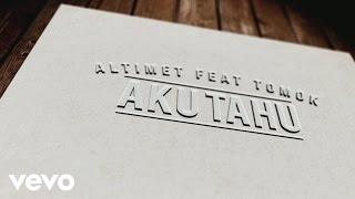 Altimet - Aku Tahu featuring Tomok (Official Lyric Video)