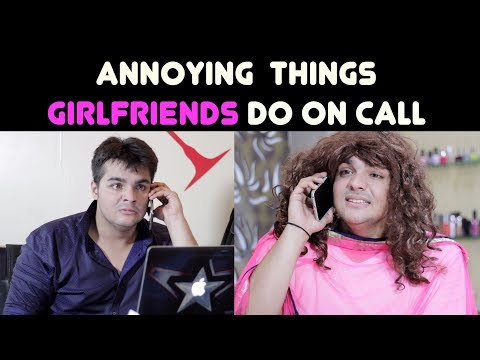 Video Annoying Things GIRLFRIENDS Do on Call | Ashish Chanchlani download in MP3, 3GP, MP4, WEBM, AVI, FLV January 2017
