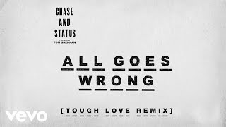 'All Goes Wrong (Tough Love Remix)' by Chase & Status Feat. Tom GrennaniTunes http://chasestat.us/CSAGWTL Spotify: http://chasestat.us/CSAGWTLShttp://facebook.com/chaseandstatushttp://twitter.com/chaseandstatushttp://www.instagram.com/chaseandstatus http://chaseandstatus.co.ukhttp://vevo.ly/Ky3mXx
