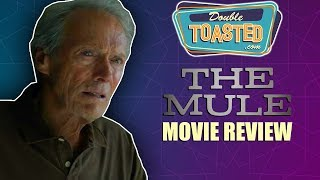 THE MULE MOVIE REVIEW - Double Toasted Reviews