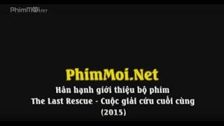 Nonton The Last Rescue   Cu   C Gi   I C   U Cu   I C  Ng Phim M   I 2015 Film Subtitle Indonesia Streaming Movie Download